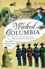 Wicked Columbia: Vice and Villainy in the Capital by Alexia Jones Helsley (Paperback, 2013)