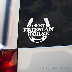 I-LOVE-MY-FRIESIAN-HORSE-Vinyl-Decal-Car-Truck-Trailer-Window-Laptop-Sticker