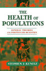 The Health of Populations: General Theories and Practical Realities by Stephen J. Kunitz (Hardback, 2006)