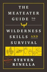 Meateater Guide to Wilderness Skills and Survival : Essential Wilderness and ...