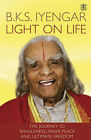 Light on Life: The Yoga Journey to Wholeness, Inner Peace and Ultimate Freedom by Douglas Abrams, John J. Evans, B. K. S. Iyengar (Paperback, 2005)