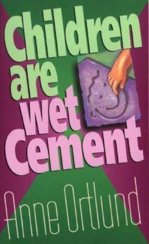 Children Are Wet Cement by Anne Ortlund
