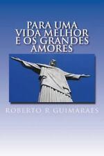 Para Uma Vida Melhor e Os Grandes Amores : Ensinamentos, Auto-Ajuda, Poesias,...