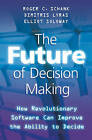 The Future of Decision Making: How Revolutionary Software Can Improve the Ability to Decide by Dimitris Lyras, Elliot Soloway, Roger C. Schank (Hardback, 2010)