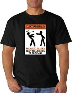 e10f71a6 WARNING To Avoid Injury Don't Tell Me How To Do My Job Funny T ...