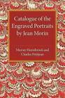 Catalogue of the Engraved Portraits by Jean Morin: (C.1590-1650) by Murray Hornibrook, Charles Petitjean (Paperback, 2014)