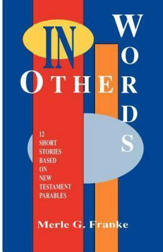 In Other Words : Twelve Short Stories Based on New Testament Parables