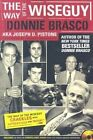 The Way of the Wiseguy: The FBI's Most Famous Undercover Agent Cracks the Mob Mind by Joe Pistone (Paperback, 2005)