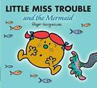 Little Miss Trouble and the Mermaid by Roger Hargreaves (Paperback, 2008)