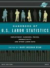 Handbook of U.S. Labor Statistics 2015: Employment, Earnings, Prices, Productivity, and Other Labor Data by Rowman & Littlefield (Hardback, 2015)