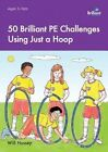 50 Brilliant PE  Challenges with Just a Hoop by Will Hussey (Paperback, 2015)