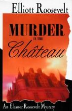 An Eleanor Roosevelt Mystery: Murder in the Chateau No. 15 by Elliott Roosevelt (1996, Hardcover)