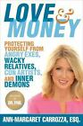 Love and Money : Protecting Yourself from Angry Exes, con Artists, Wacky Relatives, and Inner Demons by Ann-Margaret Carrozza (2017, Hardcover)