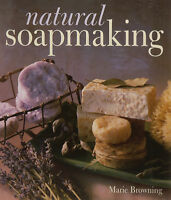 Natural Soapmaking (pb) By Marie Browning All Natural Ingredients