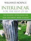 Interlinear for the Rest of Us: The Reverse Interlinear for New Testament Word Studies by William D. Mounce (Paperback, 2013)