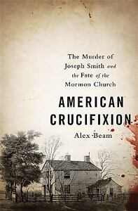 American-Crucifixion-The-Murder-of-Joseph-Smith-and-the-Fate-of-the-Mormon-Chur