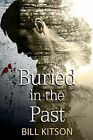 Buried in the Past by Bill Kitson (Hardback, 2014)