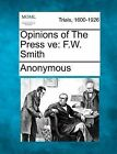 Opinions of the Press Ve: F.W. Smith by Anonymous (Paperback / softback, 2012)
