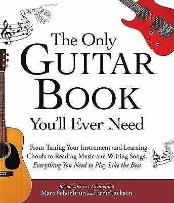 The Only Guitar Book You\'ll Ever Need : From Tuning Your Instrument ...