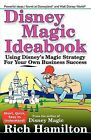 Disney Magic Ideabook: Using Disney's Magic Strategy For Your Own Business Success by Rich Hamilton (Paperback, 2004)