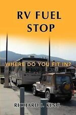 Rv Fuel Stop : Where Do You Fit In? by Richard I. King (2007, Paperback)