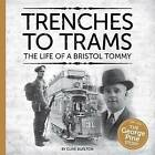 Trenches to Trams: The George Pine Story: The Life of a Bristol Tommy by Clive Burlton (Paperback, 2011)