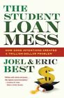 The Student Loan Mess: How Good Intentions Created a Trillion-dollar Problem by Joel Best, Eric Best (Hardback, 2014)
