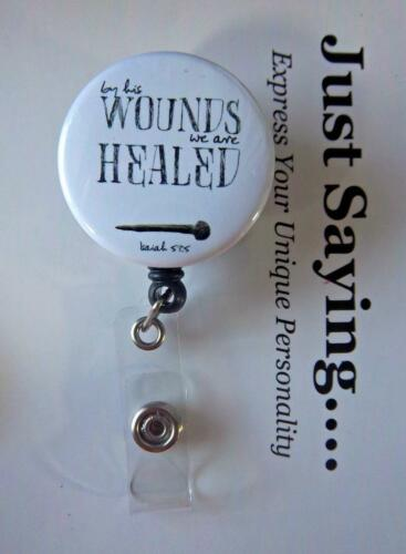 we are healed Isiah 53:5 NAIL By his wounds ~ Retractable Reel ID Badge Holder