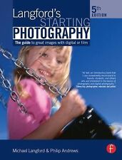 Langford's Starting Photography, Fifth Edition: A guide to better pictures for d
