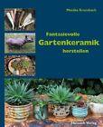 Fantasievolle Gartenkeramik herstellen von Monika Krumbach (2013, Gebundene Ausgabe)