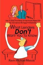 What Lenders Don't Want You to Know : How to Keep from Being Surreptitiously...