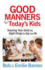 Good Manners for Today's Kids: Teaching Your Child the Right Things to Say and Do by Bob Barnes, Emilie Barnes (Paperback, 2010)