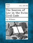 The Sources of Law in the Swiss Civil Code by Ivy Williams (Paperback / softback, 2013)