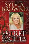 Secret Societies...: And How They Affect Our Lives Today by Sylvia Browne (Paperback / softback)