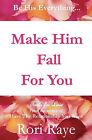 Make Him Fall for You: Tools for Love by Rori Raye by Rori Raye (Paperback / softback, 2010)
