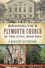Brooklyn's Plymouth Church in the Civil War Era:: A Ministry of Freedom by Lois Rosebrooks, Francis K Decker (Paperback / softback, 2013)