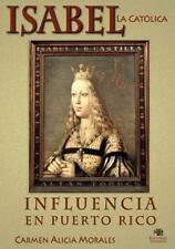 Isabel la Católica: Influencia en Puerto Rico by Carmen Morales (2016,...