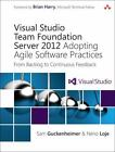 Microsoft Windows Development: Visual Studio Team Foundation Server 2012 : Adopting Agile Software Practices - From Backlog to Continuous Feedback by Sam Guckenheimer and Neno Loje (2012, Paperback, Revised)