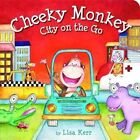 Cheeky Monkey - City on the Go - Lift the Flap Book by Lisa Kerr (Board book, 2015)