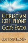 Christian Cell Phone God's Favor by Grace Dola Balogun (Paperback / softback, 2012)