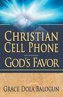 Christian Cell Phone God's Favor by Grace Dola Balogun (Paperback / softback, 2012)