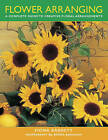 Flower Arranging: A Complete Guide to Creative Floral Arrangements by Debbie Patterson (Hardback, 2013)