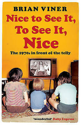 1 of 1 - Nice to See It, To See It, Nice: The 1970s in Front of the Telly, By Brian Viner