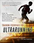 Training Essentials for Ultrarunning: How to Train Smarter, Race Faster, and Maximize Your Ultramarathon Performance by Jason Koop (Paperback, 2016)