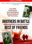 Brothers in Battle, Best of Friends: Two WWII Paratroopers from the Original Band of Brothers Tell Their Story by Robyn Post, William Guarnere, Edward Heffron (CD-Audio, 2007)