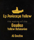 Up Periscope Yellow: The Making of The  Beatles   Yellow Submarine by Al Brodax (Hardback, 2003)