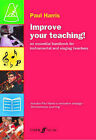 Improve Your Teaching!: An Essential Handbook for Instrumental and Singing Teachers by Paul Harris (Paperback, 2006)