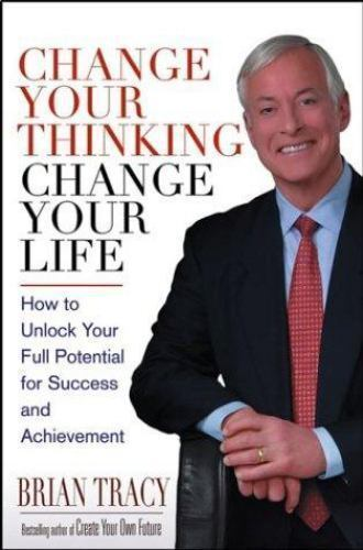 Change Your Thinking, Change Your Life : How to Unlock Your Full Potential for S