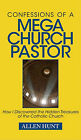 Confessions of a Mega Church Pastor: How I Discovered the Hidden Treasures of the Catholic Church by Allen R Hunt (Hardback, 2010)