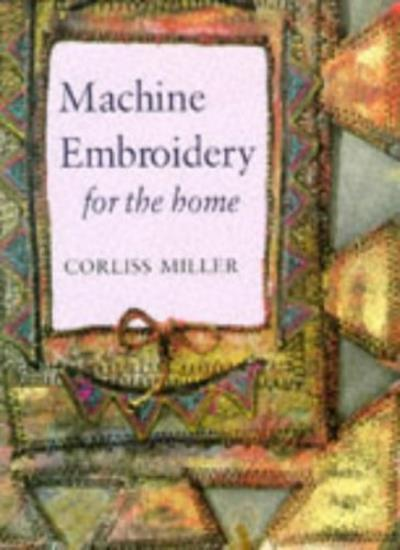Machine Embroidery for the Home,Corliss Miller